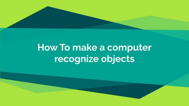 Green Background with white text in the center that says How To make a computer recognize objects
